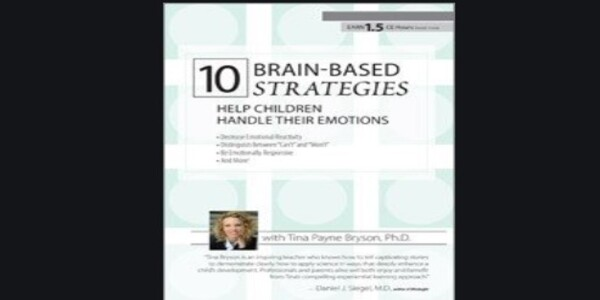10 Brain-Based Strategies to Help Children Handle Their Emotions: Bridging the Gap between What Experts Know and What Happens at Home & School - Tina Payne Bryson