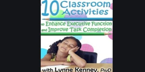 10 Classroom Activities to Enhance Executive Function and Improve Task Completion - Lynne Kenney