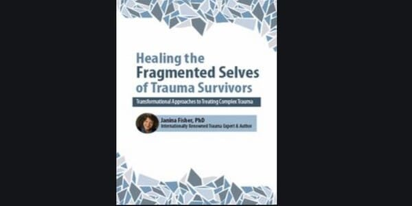 2-Day Certificate Workshop Healing the Fragmented Selves of Trauma Survivors Transformational Approaches to Treating Complex Trauma - Janina Fisher