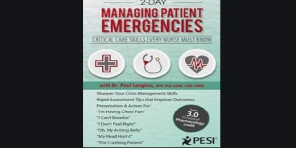 2 Day - Managing Patient Emergencies Critical Care Skills Every Nurse Must Know - Dr. Paul Langlois