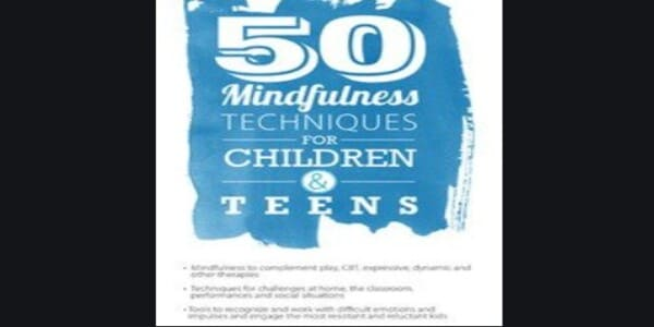50 Mindfulness Techniques for Children and Teens - Christopher Willard