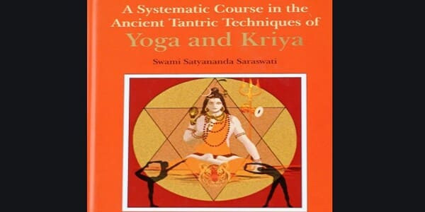 Only $18, A Systematic Course in the Ancient Tantric Techniques of Yoga and Kriya – Swami Satyananda Saraswati