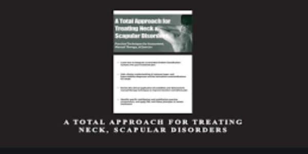 Only $84, A Total Approach for Treating Neck and Scapular Disorders - Sue DuPont