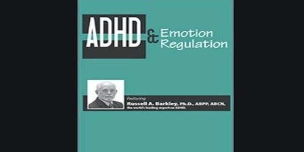 Only $31, ADHD and Emotion Regulation with Dr. Russell Barkley - Russell A. Barkley