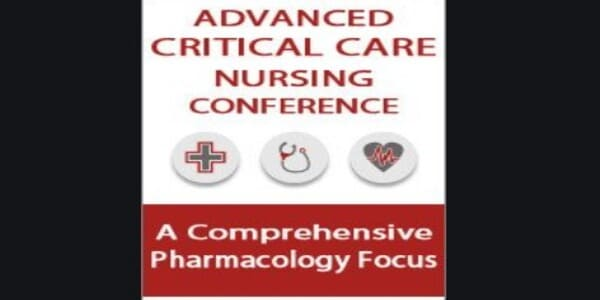 Only $85, Advanced Critical Care Nursing Conference A Comprehensive Pharmacology Focus - Cyndi Zarbano, Dr. Paul Langlois and Marcia Gamaly
