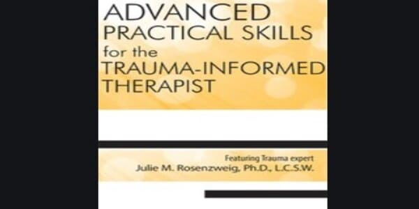 Only $50, Advanced Practical Clinical Skills for the Trauma-Informed Therapist - Julie M. Rosenzweig (1)