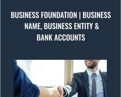 Business Foundation | Business Name, Business Entity and Bank Accounts