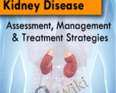 Acute and Chronic Kidney Disease: Assessment, Management and Treatment Strategies - Carla J. Moschella
