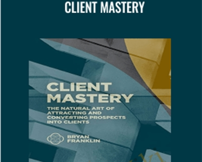 Client Mastery – Bryan Franklin and Jennifer Russell