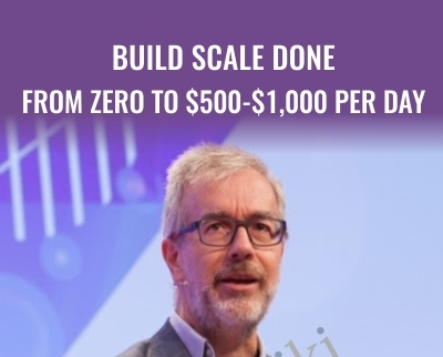 Build Scale Done – From Zero To $500-$1,000 Per Day - Thomas Bartke