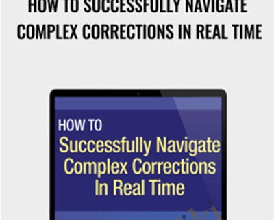 How to Successfully Navigate Complex Corrections in Real Time – Elliottwave