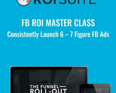 FB ROI Master Class – Consistently Launch 6 – 7 Figure FB Ads - FB ROI Suite