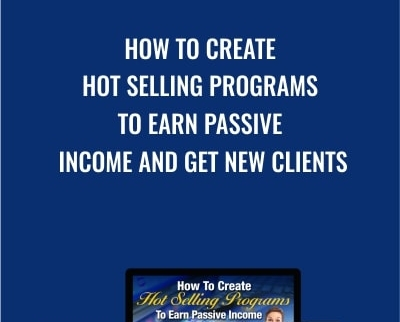 How To Create Hot Selling Programs To Earn Passive Income AND Get New Clients