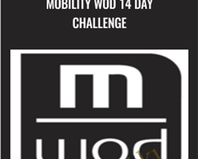 Mobility WOD 14 Day Challenge – Kelly Starret