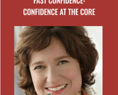 Fast Confidence: Confidence at the Core - Sharon Melnick PhD