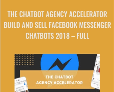 The Chatbot Agency Accelerator – Build and Sell Facebook Messenger Chatbots 2018 – Full