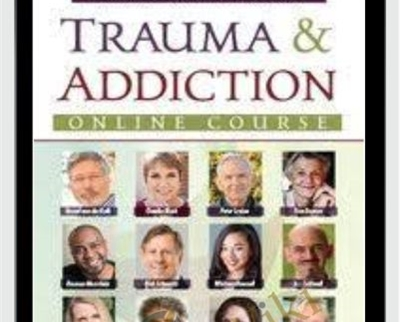 Trauma and Addiction Online Course - Bessel van der Kolk and Others