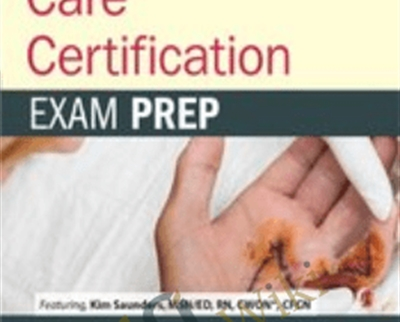 Wound Care Certification: Exam Prep Course with Practice Test and NSN Access - Kim Saunders