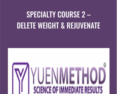 Specialty Course 2 - Delete Weight and Rejuvenate - ( Yuen Method ) Kam Yuen