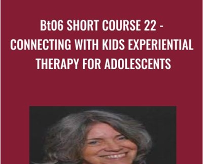 BT06 Short Course 22 - Connecting with Kids Experiential Therapy for Adolescents - Jaelline Jaffe