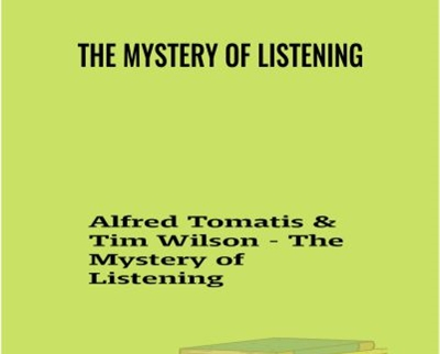 The Mystery of Listening - Alfred Tomatis and Tim Wilson